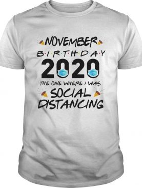 November Birthday 2020 The One Where I Was Social Distancing shirt