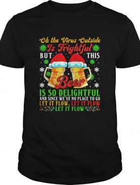 Oh The Virus Outside Is Frightful But This Beer Is So Delightful And Since Weve No Place To Go Let