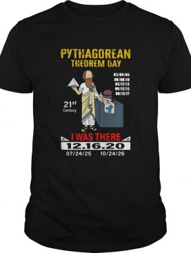 Pythagorean Theorem Day 21st Century I Was There 12 16 20 shirt