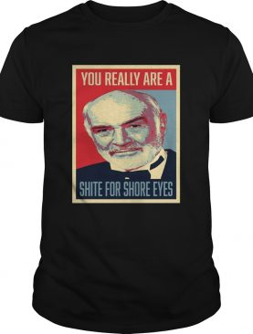 Sean Connery 007 You Really Are A Shite For Shore Eyes shirt