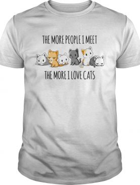 The More People I Meet The More I Love Cats shirt