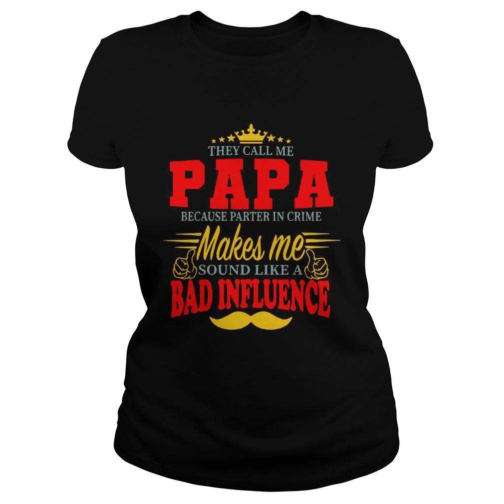 They Call Me Papa Because Parter In Crime Makes Me Soud Like A Bad Influence Classic Ladies