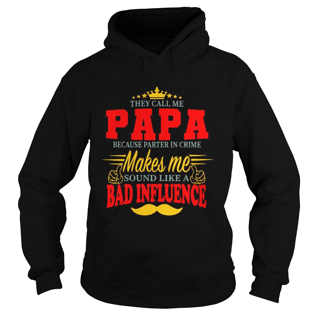 They Call Me Papa Because Parter In Crime Makes Me Soud Like A Bad Influence Hoodie