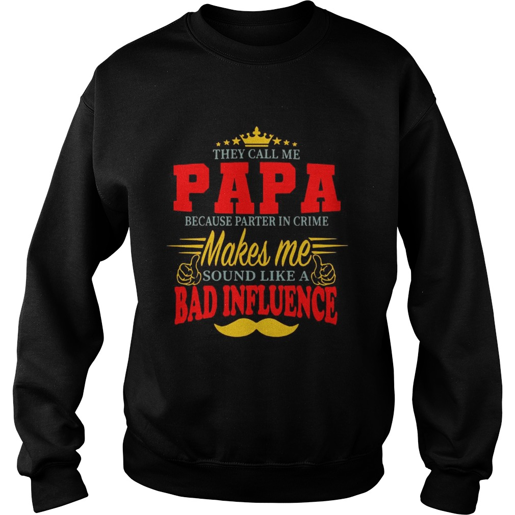 They Call Me Papa Because Parter In Crime Makes Me Soud Like A Bad Influence Sweatshirt