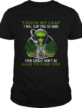 Touch My Leaf I Will Slap You So Hard Even Google Wont Be Able To Find You shirt