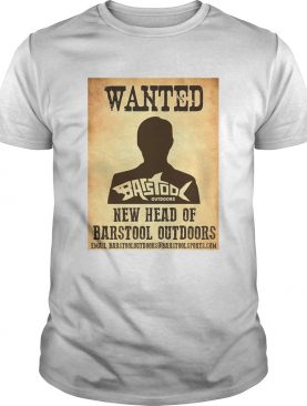 Wanted New Head Of Barstool Outdoors shirt
