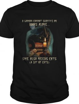 Woman Cannot Survive On Books Alone She Also Needs cats A Lot Of Cats shirt