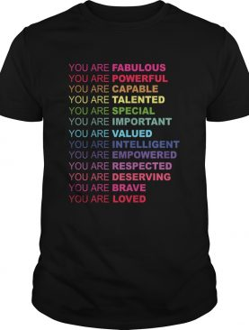 You Are Fabulous You Are Powerful You Are Capable You Are Talented shirt