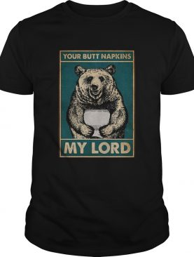 Your butt napkins my lord Bear toilet shirt