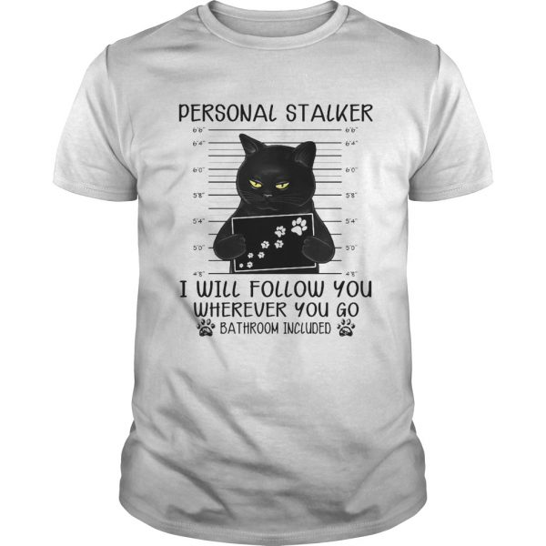 Personal Stalker I Will Follow You Wherever You Go Bathroom Included  Unisex