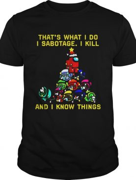 That what I do I sabotage I kill and I know things Christmas shirt