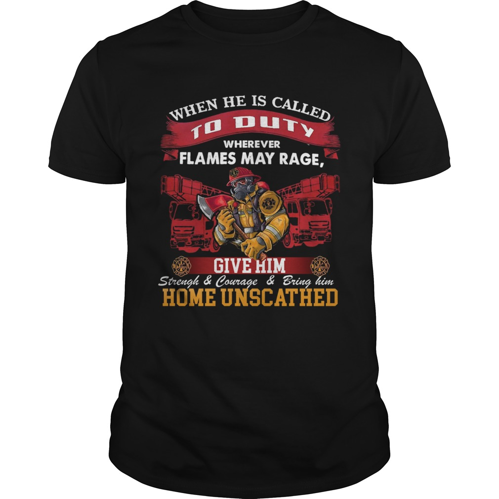 When He Is Called To Duty Wherever Flames My Rage Give Him Unisex
